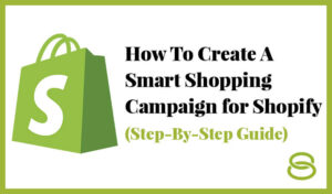 How To Create a Google Ads Smart Shopping Campaign for Shopify (Step-By-Step Guide) Thumbnail