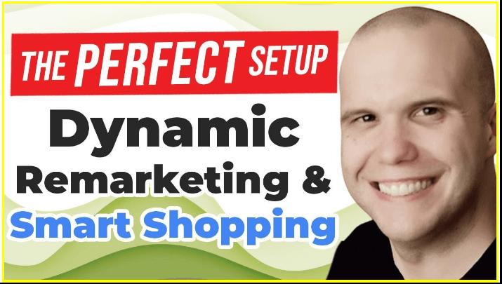 Google Ads Dynamic Remarketing Smart Shopping - The Perfect Setup(2)